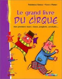 Le Grand Livre du cirque : Mes premiers tours (clown, jonglerie, acrobatie...)