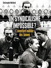 Un syndicalisme impossible ? : L'aventure oubliée des Jaunes, 1899-1914