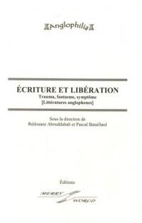 Ecriture et libération : Trauma, fantasme, symptôme