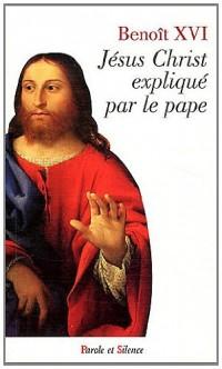 Jesus Christ Explique par le Pape