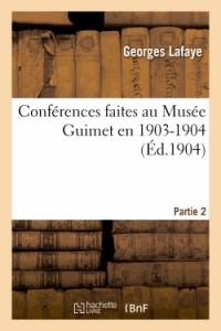 Conférences faites au Musée Guimet en 1903-1904 : deuxième partie