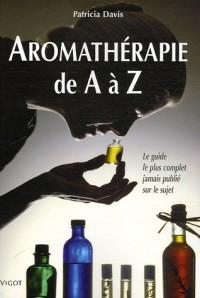 Aromathérapie de A à Z : Le guide le plus complet jamais publié sur le sujet
