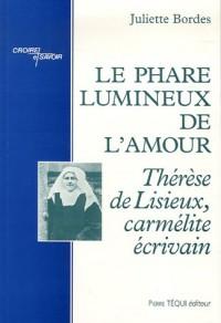 Le phare lumineux de l'Amour : Thérèse de Lisieux, carmélite écrivain