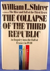 The collapse of the Third Republic; an inquiry into the fall of France in 1940, by William L. Shirer