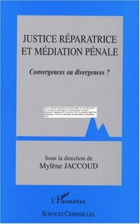 Justice réparatrice et médiation pénale : Convergences ou divergences ?