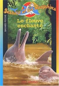 Jessica et les dauphins, Tome 6 : Le fleuve enchanté