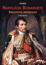 Napoléon Bonaparte - anecdoctes impériales