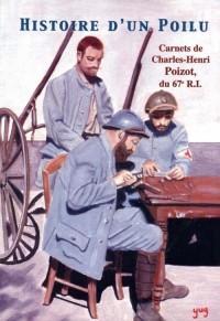 Histoire d'un Poilu : Carnets de Charles-Henri Poizot, du 67e R.I.