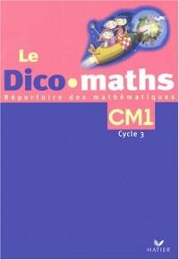 Le Dico-maths CM1 : Répertoire des mathématiques