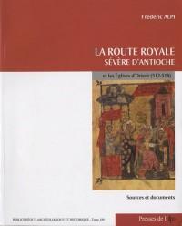 La route royale. Sévère d'Antioche et les églises d'Orient (512-518)