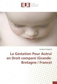 La Gestation Pour Autrui en Droit comparé (Grande-Bretagne / France)