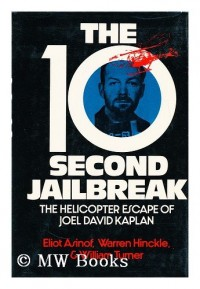 The 10-second jailbreak; the helicopter escape of Joel David Kaplan [by] Eliot Asinof, Warren Hinckle, and William Turner