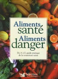 Aliments santé Aliments danger : DE A à Z, guide pratique de la nourriture saine