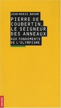 Pierre de Coubertin, le seigneur des anneaux. Aux fondements de l'olympisme