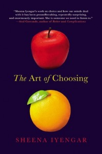 (The Art of Choosing: The Decisions We Make Everyday of Our Lives, What They Say About Us and How We Can Improve Them) By Sheena Iyengar (Author) Paperback on (Apr , 2010)