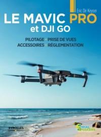 Le Mavic Pro: Pilotage - Prise de vue - Accessoires - Réglementation