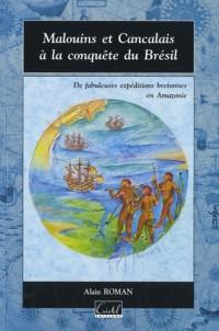 Malouins et Cancalais à la conquète du Brésil : Les fabuleuses expéditions bretonnes en Amazonie de Daniel de la Touche, sieur de La Ravadière: 1604, 1609, 1612