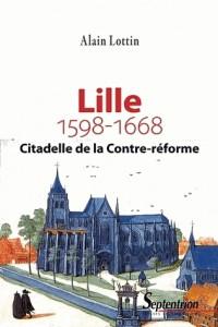 Lille Citadelle de la Contre Reforme 1598 1668