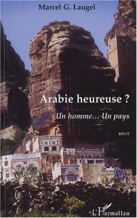 Arabie heureuse ? : Un homme... Un pays