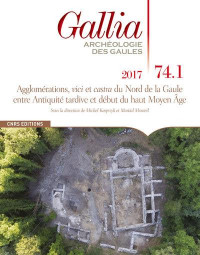Gallia 74.1 Agglomérations, vici et casta du Nord de Gaule entre Antiquité tardive début haute moyen