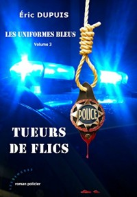 Tueurs de Flics - les Uniformes bleus - Volume 3