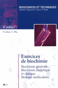 Exercices de biochimie - 4e édition: Biochimie générale. Biochimie analytique et clinique. Biologie moléculaire.