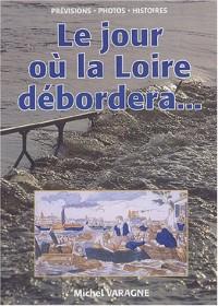 Le jour où la Loire débordera... : ..