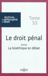 Le droit pénal/La bioéthique en débat. Tome 53: Archives de philosophie du droit