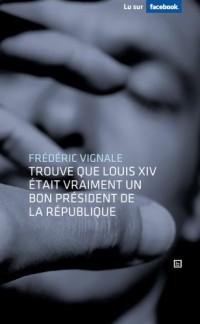 Frédéric Vignale trouve que Louis XIV était vraiment un bon président de la République