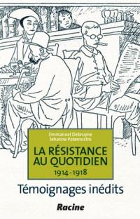 La résistance au quotidien, 1914-1918 : témoignages inédits