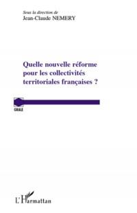 Quelle nouvelle réforme pour les collectivites territoriales françaises ?