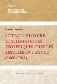 Science Histoire et Thematiques Esotheriques Chez les Jesuites en France 1880 1764