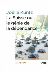 Suisse Ou le Génie de la Dependance (la)