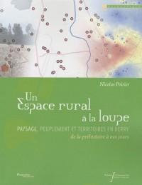 Un espace rural à la loupe : Paysage, peuplement et territoires en Berry de la préhistoire à nos jours