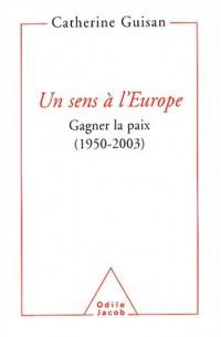 Un sens à l'Europe : Gagner la paix, 1950-2003