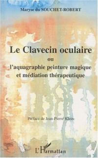 Clavecin oculaire (le) ou l'aquagraphie peinture magique et mediation therapeutiq