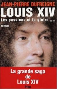 Louis XIV, tome 2 : Les Passions et la Gloire