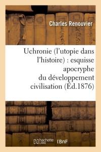 Uchronie  l Utopie Dans l Histoire  ed 1876