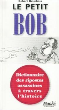 Le Petit Bob : Dictionnaire des ripostes assassines à travers l'histoire
