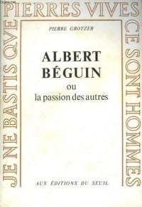 Albert Beguin Ou la Passion des Autres