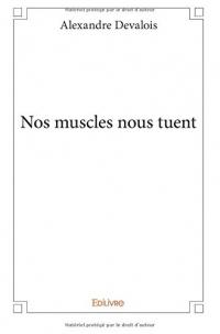 Nos muscles nous tuent