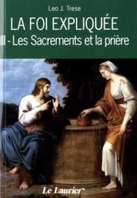 La Foi Expliquee III - les Sacrements et la Priere