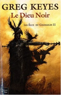 Les élus du Changelin, Tome 2 : Le dieu noir