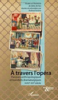 A travers l'opéra : Parcours anthropologiques et transferts dramaturgiques XVIIIe-XXe siècles