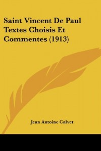 Saint Vincent de Paul Textes Choisis Et Commentes (1913)