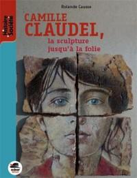 Camille Claudel, la sculpture jusqu'à la folie