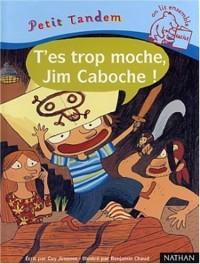 T'es trop moche : Jim Caboche