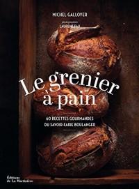 Le grenier à pain : 60 recettes gourmandes du savoir-faire boulanger