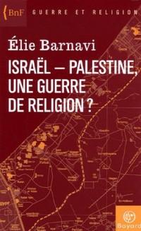 Israël-Palestine : une guerre de religion ?