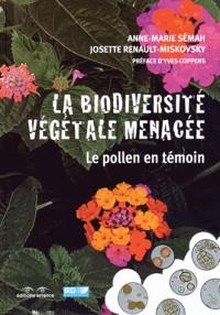 La biodiversité végétale menacée : Le pollen en témoin